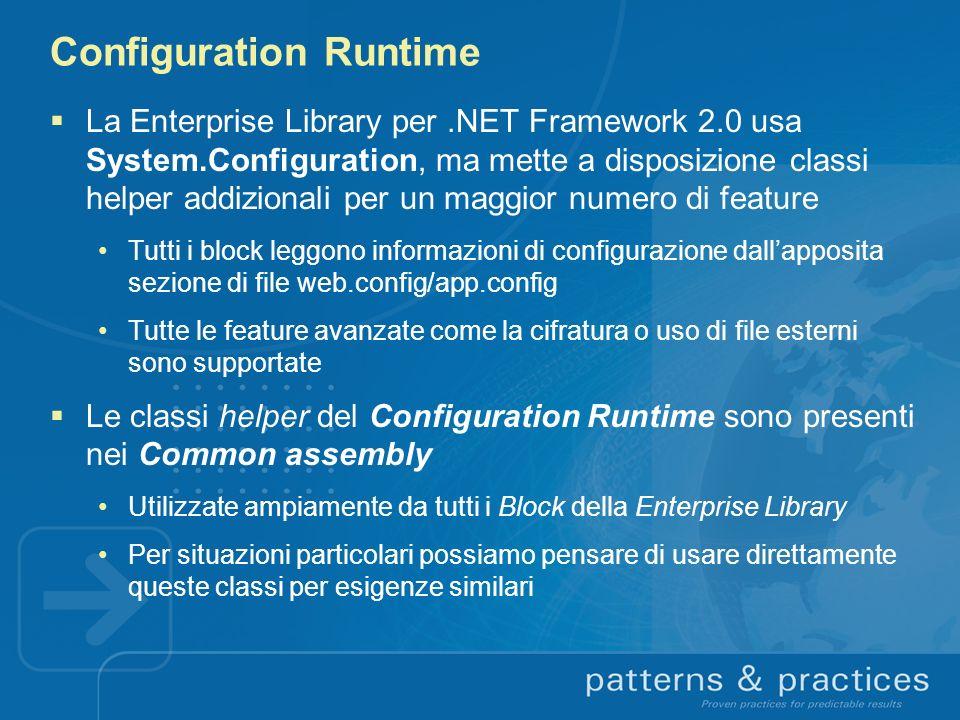 Configuration Runtime La Enterprise Library per.NET Framework 2.0 usa System.Configuration, ma mette a disposizione classi helper addizionali per un m