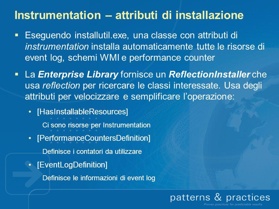 Instrumentation – attributi di installazione Eseguendo installutil.exe, una classe con attributi di instrumentation installa automaticamente tutte le