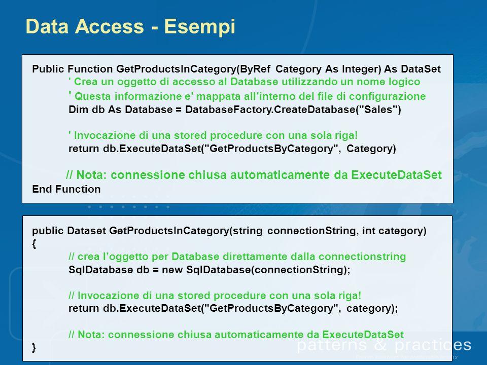 Data Access - Esempi Public Function GetProductsInCategory(ByRef Category As Integer) As DataSet ' Crea un oggetto di accesso al Database utilizzando