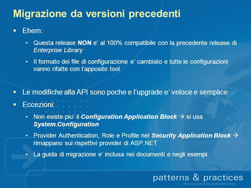 Migrazione da versioni precedenti Ehem: Questa release NON e al 100% compatibile con la precedente release di Enterprise Library Il formato dei file d