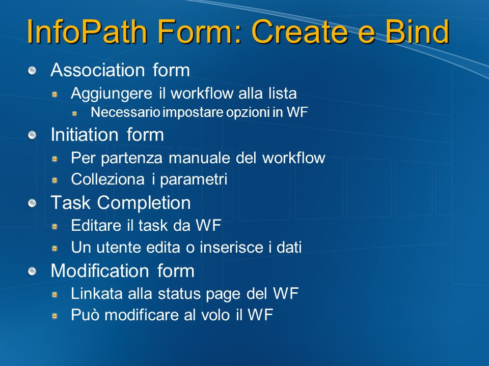 InfoPath Form: Create e Bind Association form Aggiungere il workflow alla lista Necessario impostare opzioni in WF Initiation form Per partenza manual