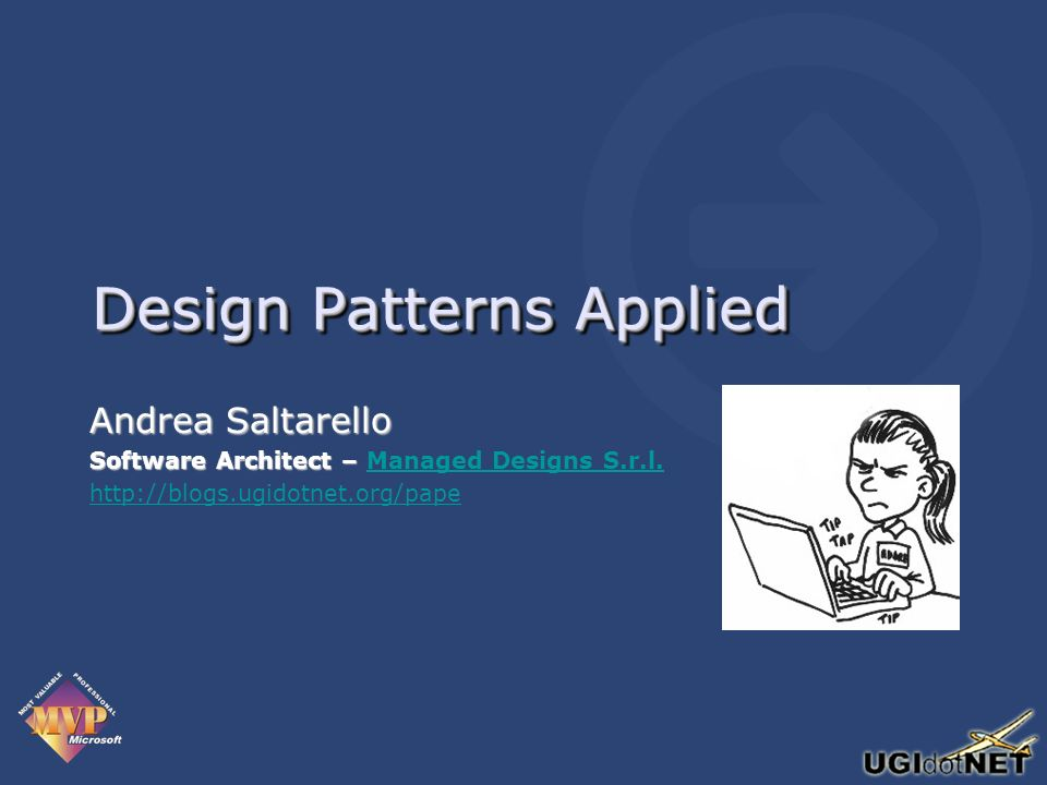 Design Patterns Applied Andrea Saltarello Software Architect – Software Architect – Managed Designs S.r.l.Managed Designs S.r.l. http://blogs.ugidotne