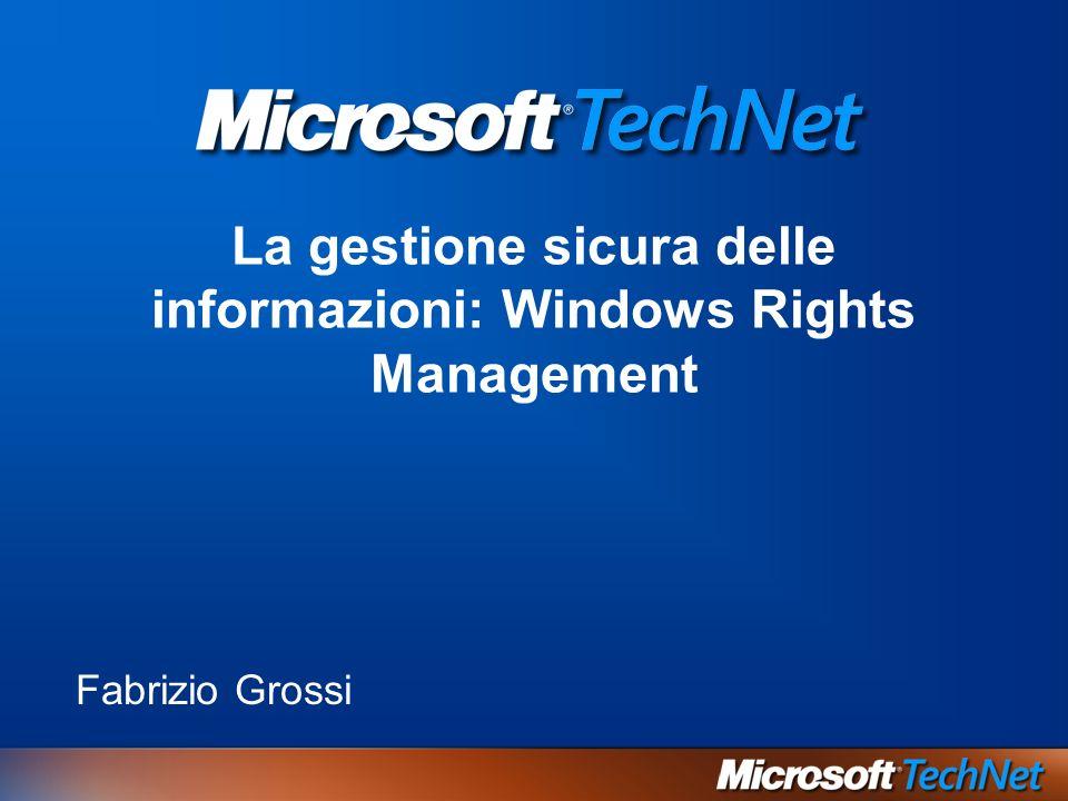 La gestione sicura delle informazioni: Windows Rights Management Fabrizio Grossi