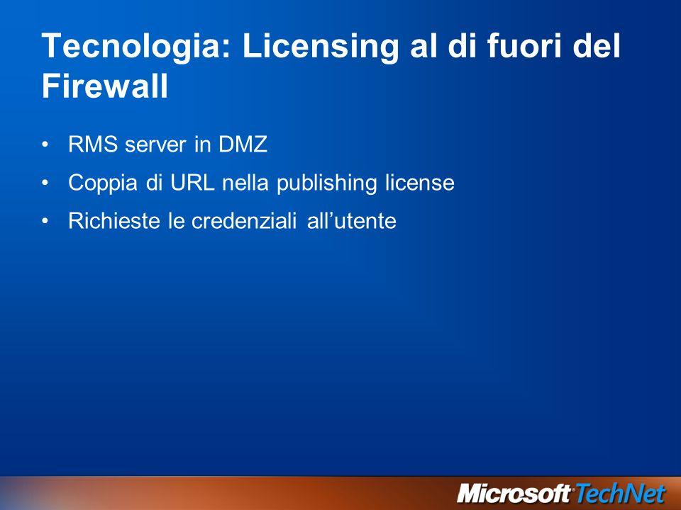 Tecnologia: Licensing al di fuori del Firewall RMS server in DMZ Coppia di URL nella publishing license Richieste le credenziali allutente