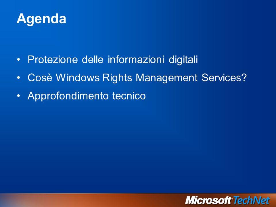 Agenda Protezione delle informazioni digitali Cosè Windows Rights Management Services? Approfondimento tecnico