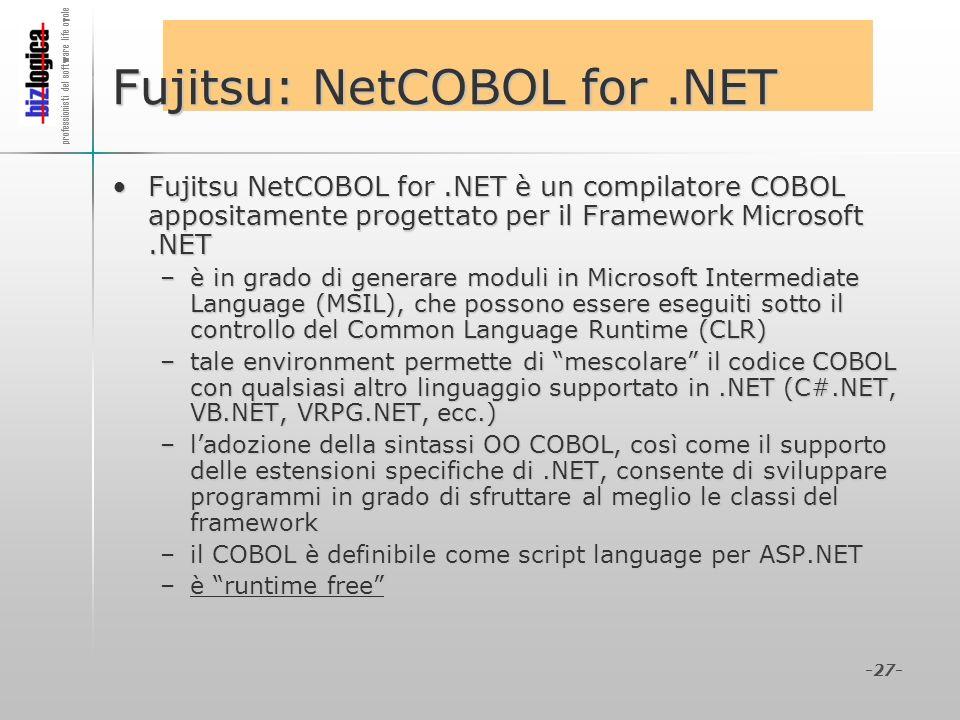 professionisti del software life cycle -27- Fujitsu: NetCOBOL for.NET Fujitsu NetCOBOL for.NET è un compilatore COBOL appositamente progettato per il