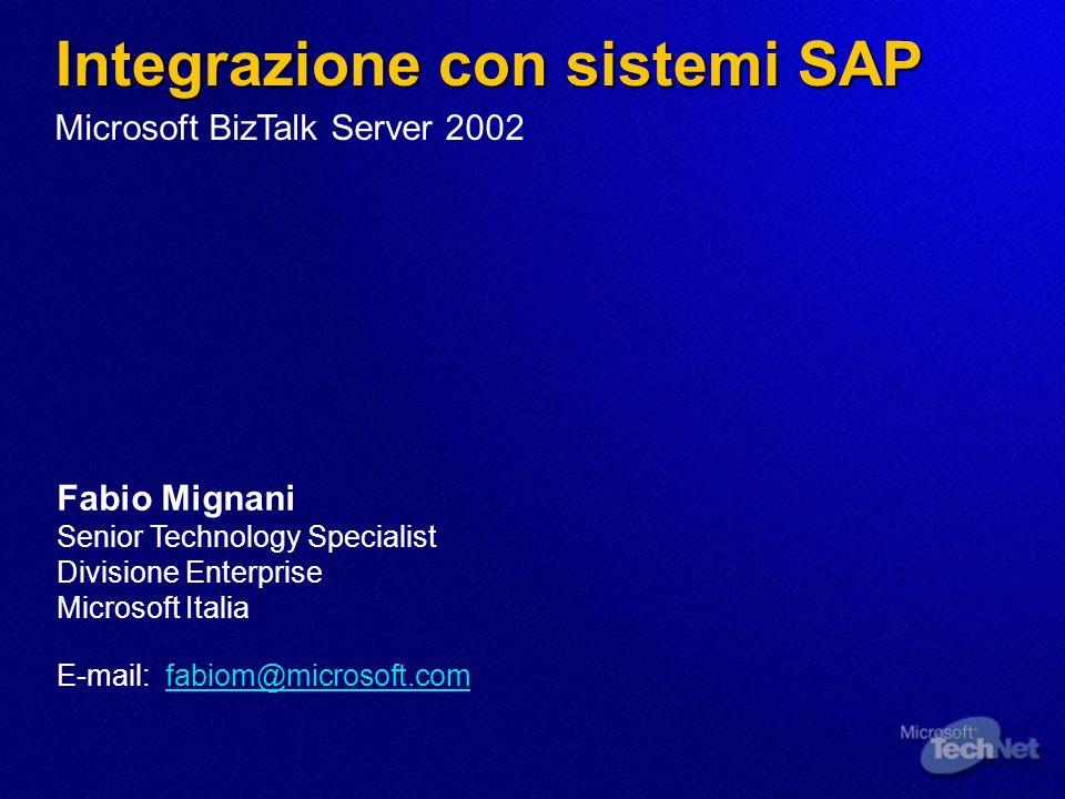 Integrazione con sistemi SAP Fabio Mignani Senior Technology Specialist Divisione Enterprise Microsoft Italia E-mail: fabiom@microsoft.com Microsoft B
