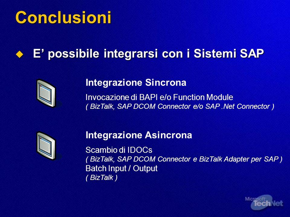 Conclusioni E possibile integrarsi con i Sistemi SAP E possibile integrarsi con i Sistemi SAP Integrazione Sincrona Invocazione di BAPI e/o Function M