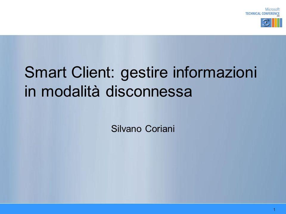 1 Smart Client: gestire informazioni in modalità disconnessa Silvano Coriani