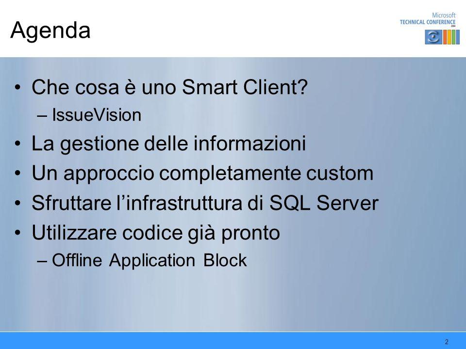 2 Agenda Che cosa è uno Smart Client? –IssueVision La gestione delle informazioni Un approccio completamente custom Sfruttare linfrastruttura di SQL S