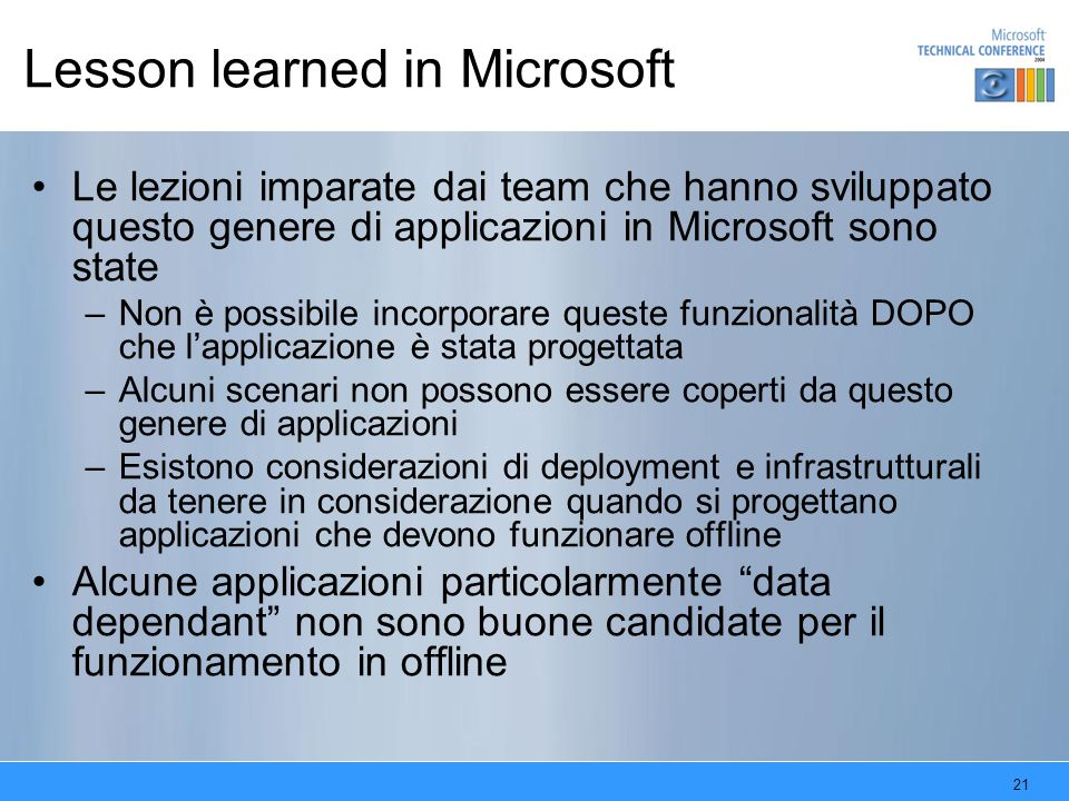 21 Lesson learned in Microsoft Le lezioni imparate dai team che hanno sviluppato questo genere di applicazioni in Microsoft sono state –Non è possibil
