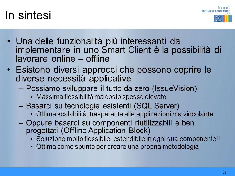 38 In sintesi Una delle funzionalità più interessanti da implementare in uno Smart Client è la possibilità di lavorare online – offline Esistono diver