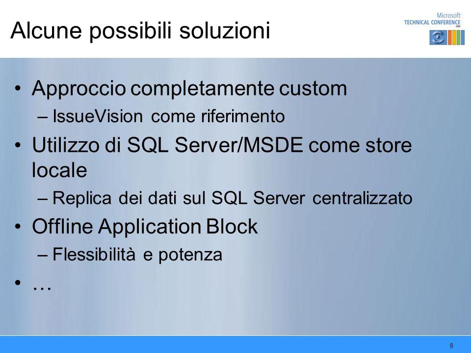 8 Alcune possibili soluzioni Approccio completamente custom –IssueVision come riferimento Utilizzo di SQL Server/MSDE come store locale –Replica dei d