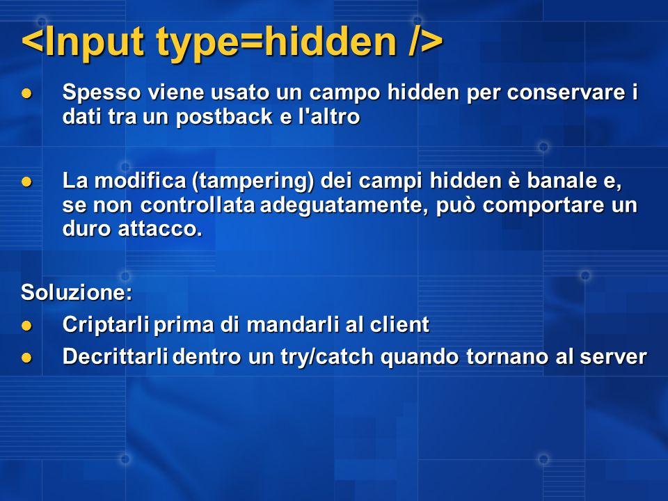 Protezione del Viewstate Il Viewstate di default è un campo Il Viewstate di default è un campo Il Viewstate contiene lo stato dei controlli sul lato server Il Viewstate contiene lo stato dei controlli sul lato server Se non è criptato, è facilmente visibile: http://www.pluralsight.com/toolcontent/ViewStateDecoder11.zip Se non è criptato, è facilmente visibile: http://www.pluralsight.com/toolcontent/ViewStateDecoder11.zipSoluzioni: 1.