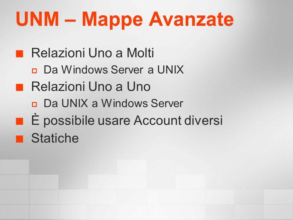 UNM – Mappe Avanzate Relazioni Uno a Molti Da Windows Server a UNIX Relazioni Uno a Uno Da UNIX a Windows Server È possibile usare Account diversi Statiche