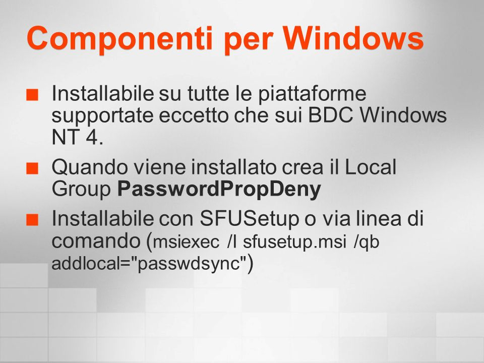 Componenti per Windows Installabile su tutte le piattaforme supportate eccetto che sui BDC Windows NT 4.