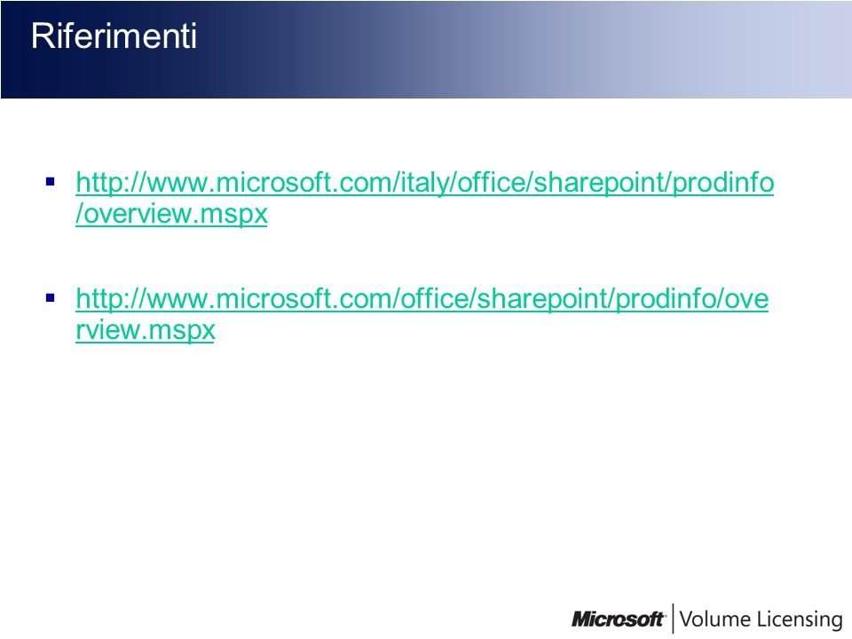 Riferimenti http://www.microsoft.com/italy/office/sharepoint/prodinfo /overview.mspx http://www.microsoft.com/italy/office/sharepoint/prodinfo /overvi