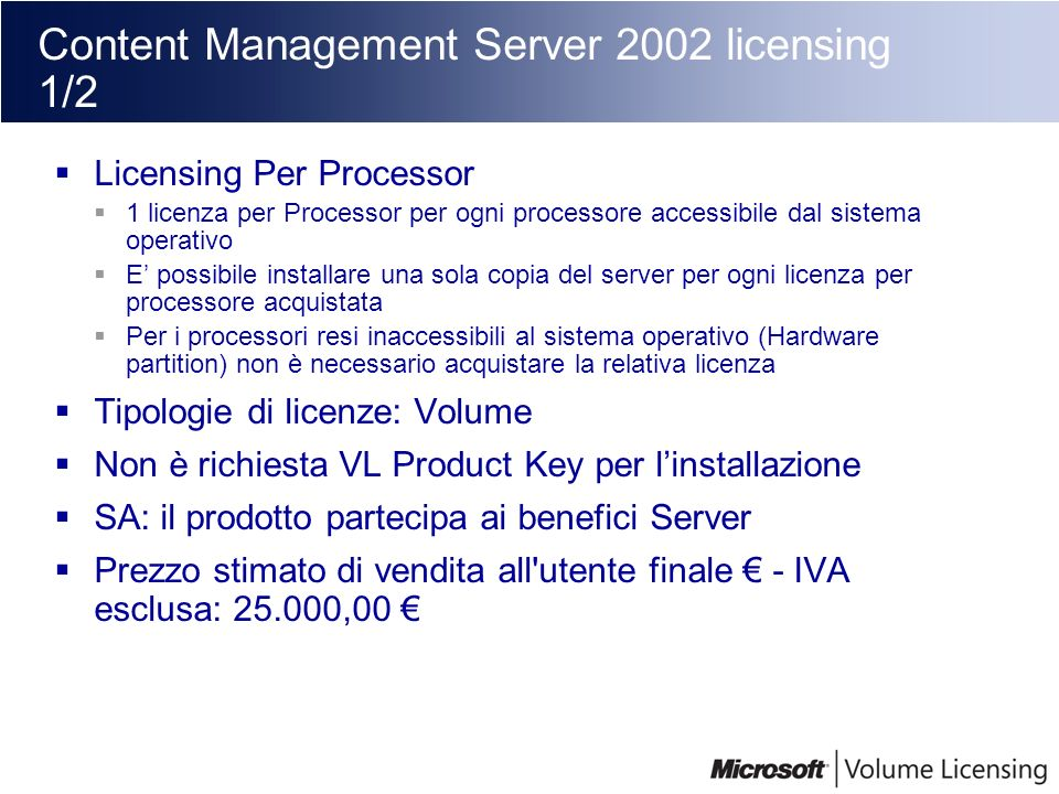 Content Management Server 2002 licensing 1/2 Licensing Per Processor 1 licenza per Processor per ogni processore accessibile dal sistema operativo E p