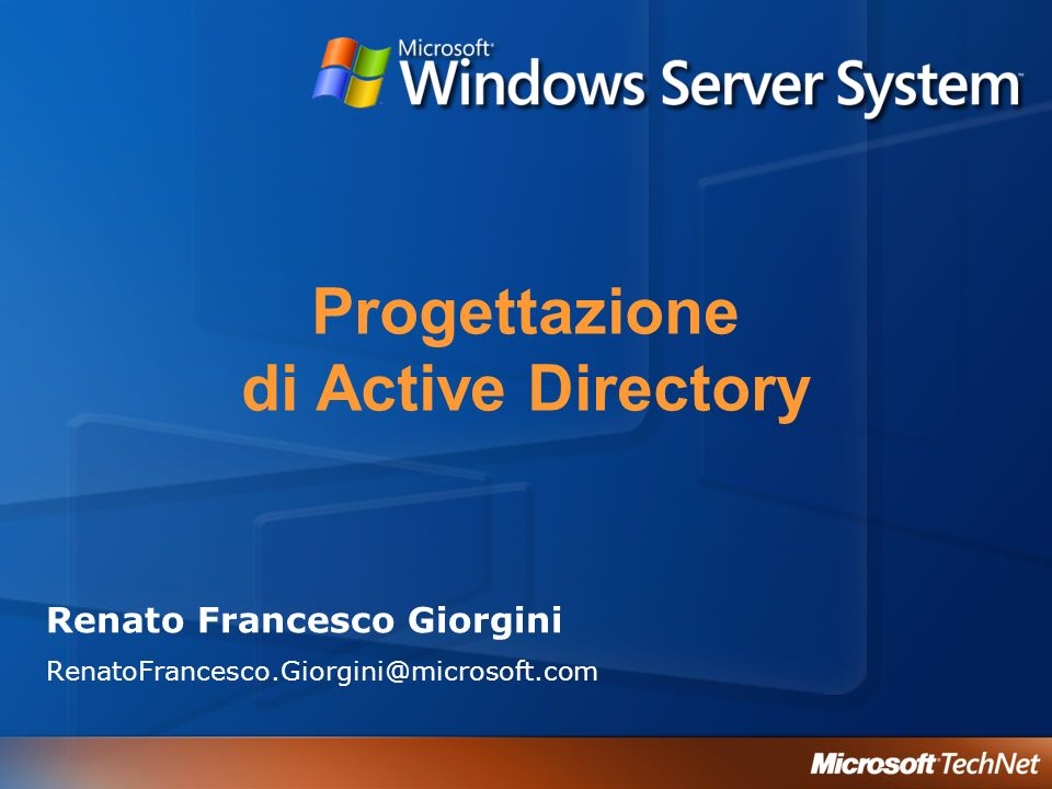Serie Webcast Active Directory: Introduzione ad Active Directory Progettazione di Active Directory Recovery e troubleshooting di Active Directory Gestione della sicurezza di Active Directory