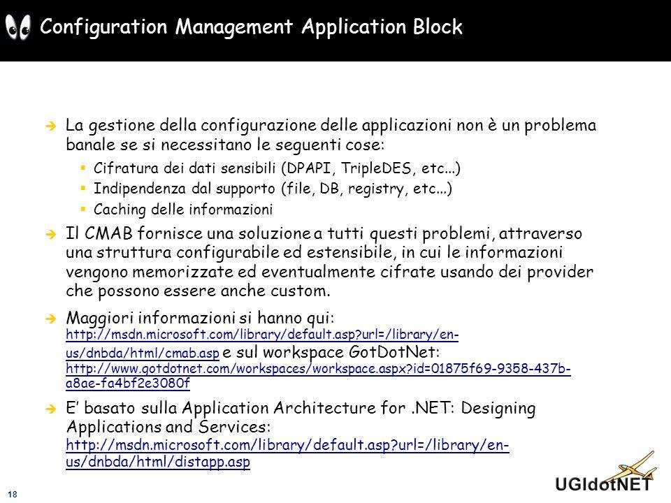 18 Configuration Management Application Block La gestione della configurazione delle applicazioni non è un problema banale se si necessitano le seguen