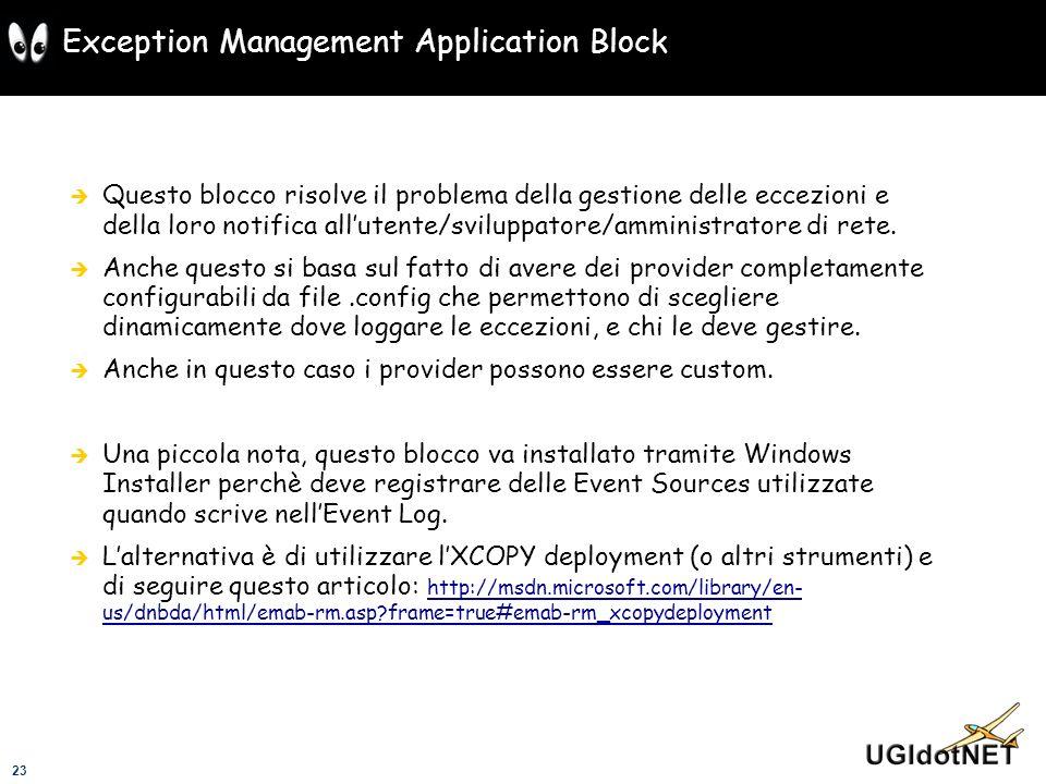 23 Exception Management Application Block Questo blocco risolve il problema della gestione delle eccezioni e della loro notifica allutente/sviluppator