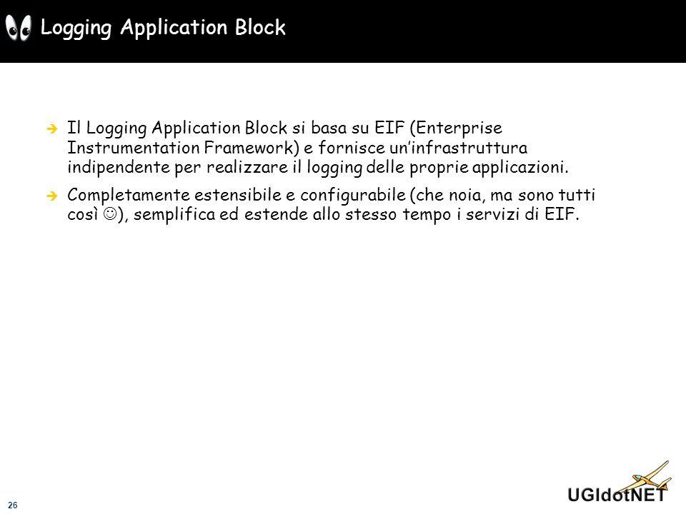 26 Logging Application Block Il Logging Application Block si basa su EIF (Enterprise Instrumentation Framework) e fornisce uninfrastruttura indipenden