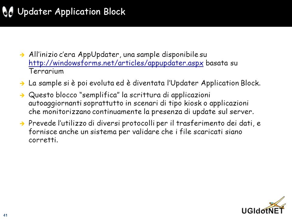 41 Updater Application Block Allinizio cera AppUpdater, una sample disponibile su http://windowsforms.net/articles/appupdater.aspx basata su Terrarium