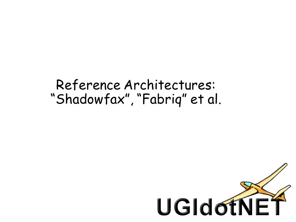 Reference Architectures: Shadowfax, Fabriq et al.