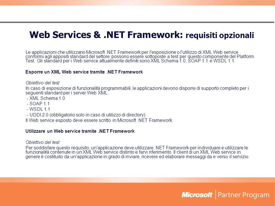 Le applicazioni che utilizzano Microsoft.NET Framework per l esposizione o l utilizzo di XML Web service conformi agli appositi standard del settore possono essere sottoposte a test per questo componente del Platform Test.