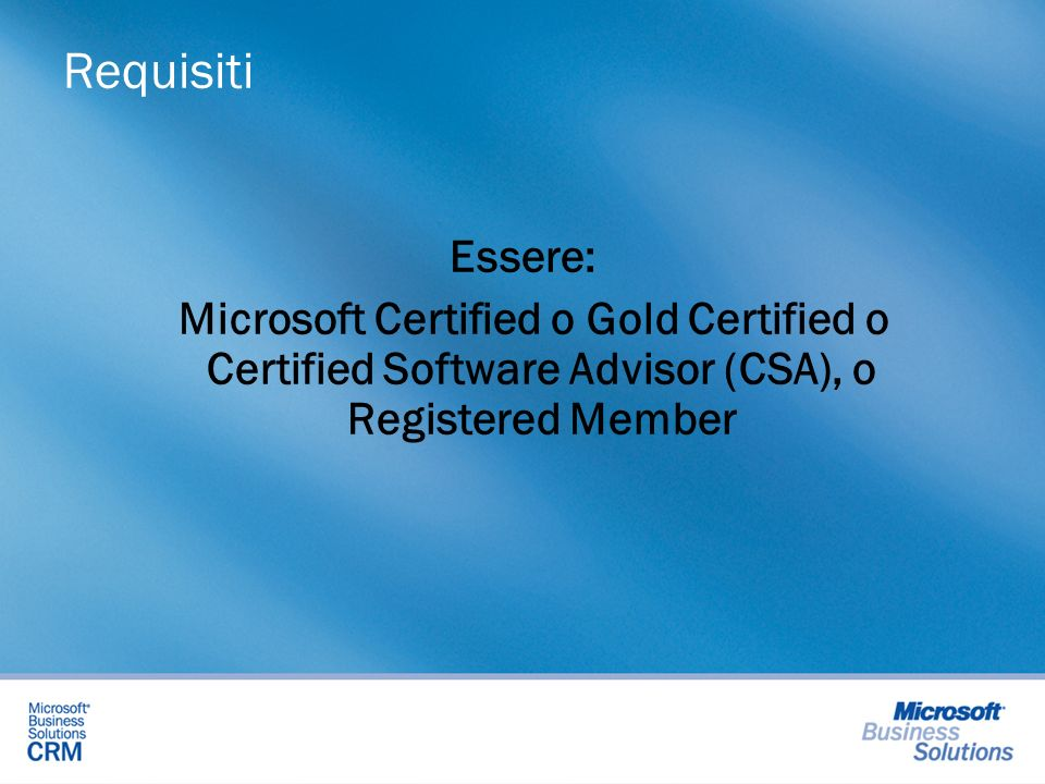 Requisiti Essere: Microsoft Certified o Gold Certified o Certified Software Advisor (CSA), o Registered Member
