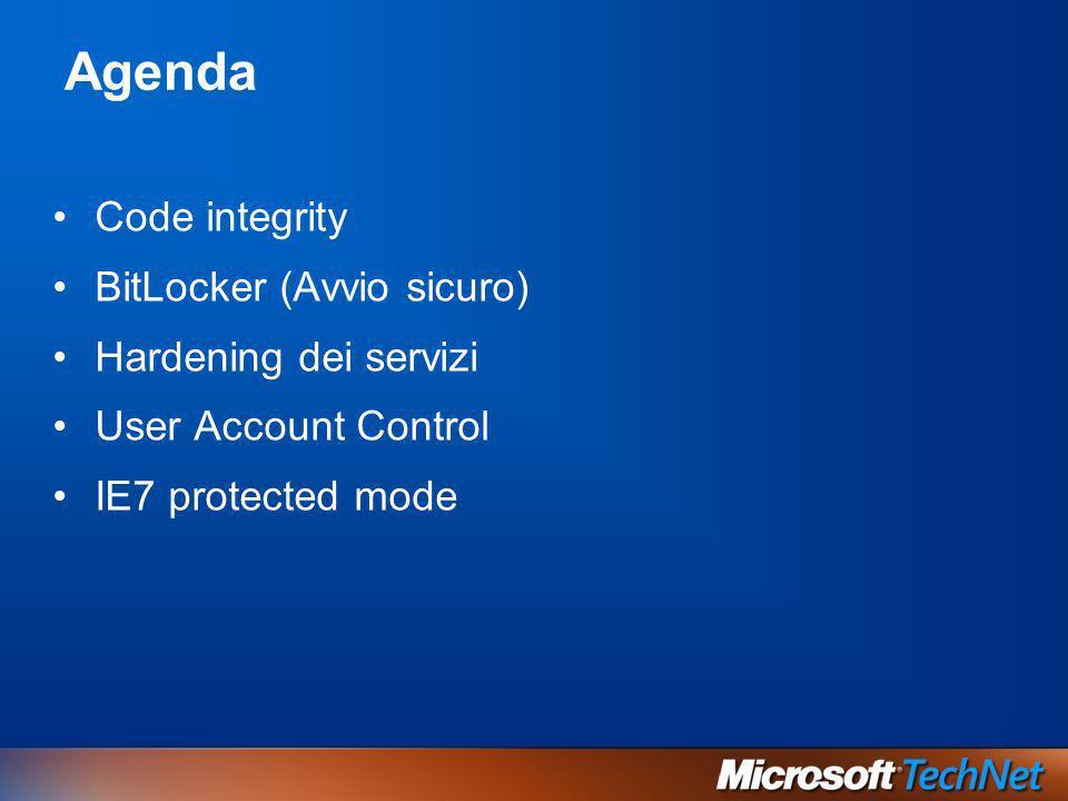 Agenda Code integrity BitLocker (Avvio sicuro) Hardening dei servizi User Account Control IE7 protected mode