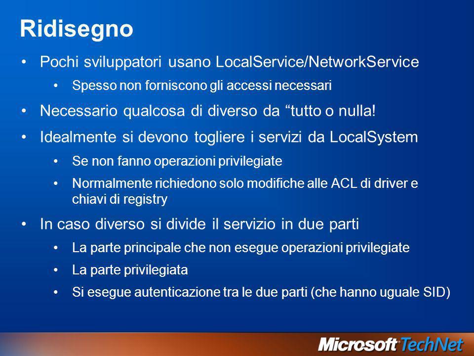 Ridisegno Pochi sviluppatori usano LocalService/NetworkService Spesso non forniscono gli accessi necessari Necessario qualcosa di diverso da tutto o n