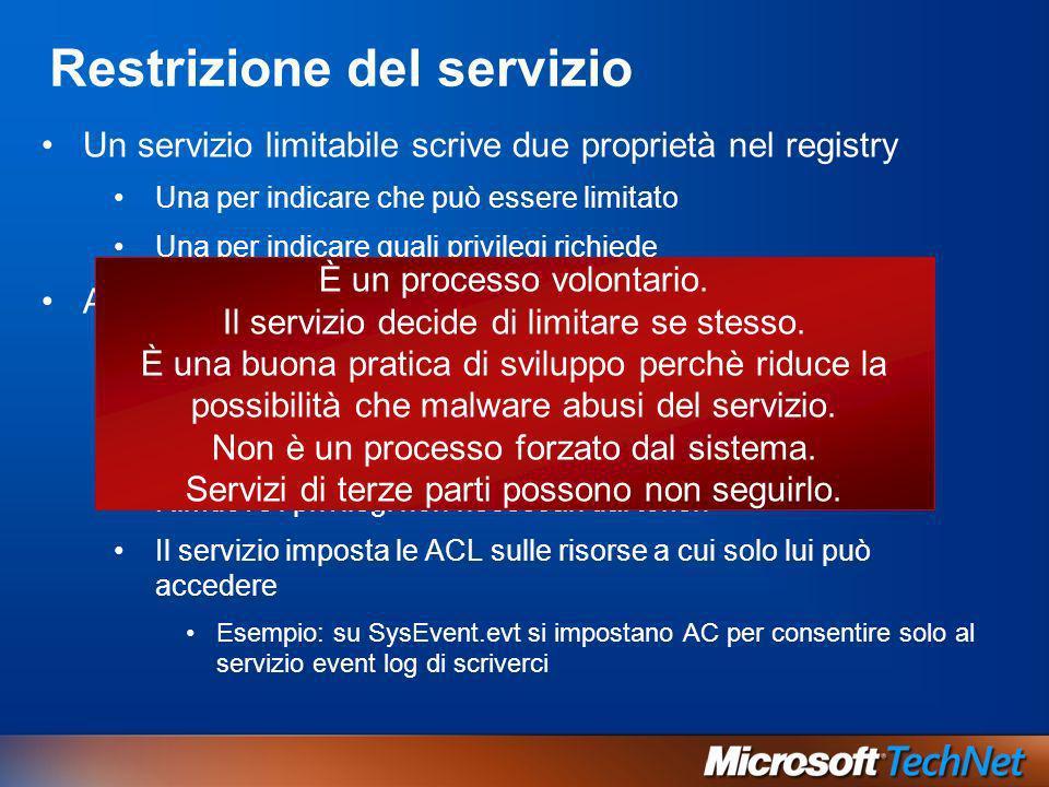 Restrizione del servizio Un servizio limitabile scrive due proprietà nel registry Una per indicare che può essere limitato Una per indicare quali priv