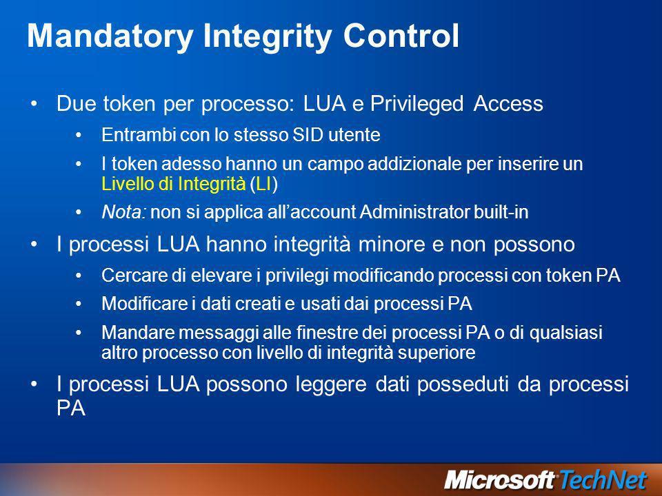 Mandatory Integrity Control Due token per processo: LUA e Privileged Access Entrambi con lo stesso SID utente I token adesso hanno un campo addizional