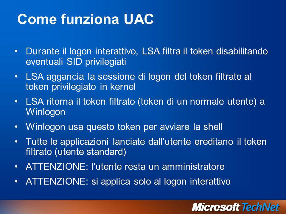 Come funziona UAC Durante il logon interattivo, LSA filtra il token disabilitando eventuali SID privilegiati LSA aggancia la sessione di logon del tok