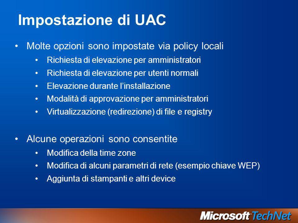 Impostazione di UAC Molte opzioni sono impostate via policy locali Richiesta di elevazione per amministratori Richiesta di elevazione per utenti norma