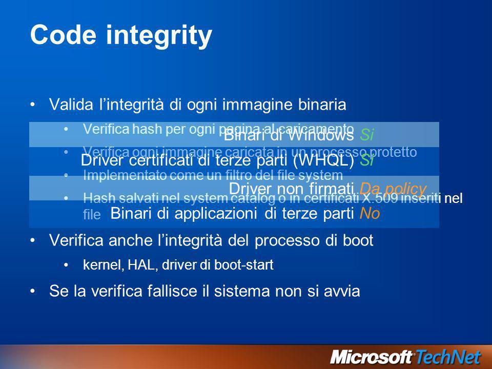 Code integrity Valida lintegrità di ogni immagine binaria Verifica hash per ogni pagina al caricamento Verifica ogni immagine caricata in un processo