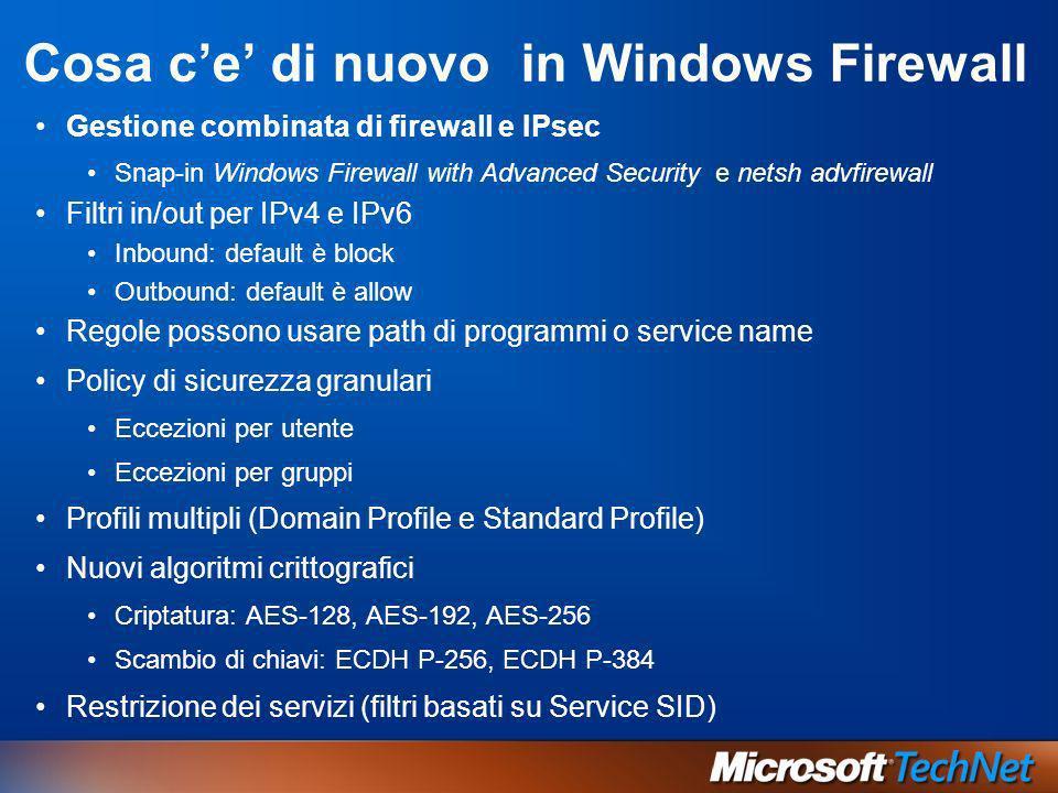 Cosa ce di nuovo in Windows Firewall Gestione combinata di firewall e IPsec Snap-in Windows Firewall with Advanced Security e netsh advfirewall Filtri