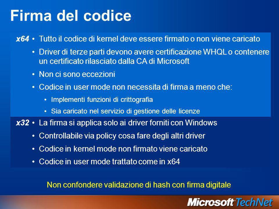Firma del codice Non confondere validazione di hash con firma digitale x64Tutto il codice di kernel deve essere firmato o non viene caricato Driver di