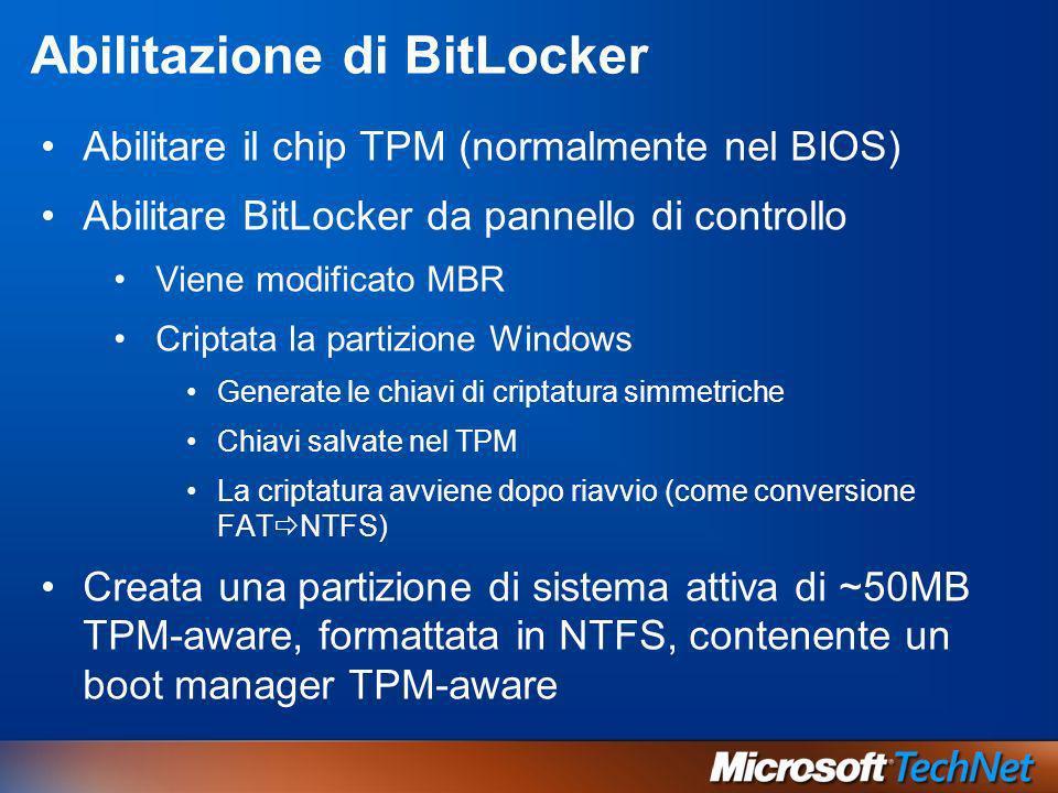 Abilitazione di BitLocker Abilitare il chip TPM (normalmente nel BIOS) Abilitare BitLocker da pannello di controllo Viene modificato MBR Criptata la p