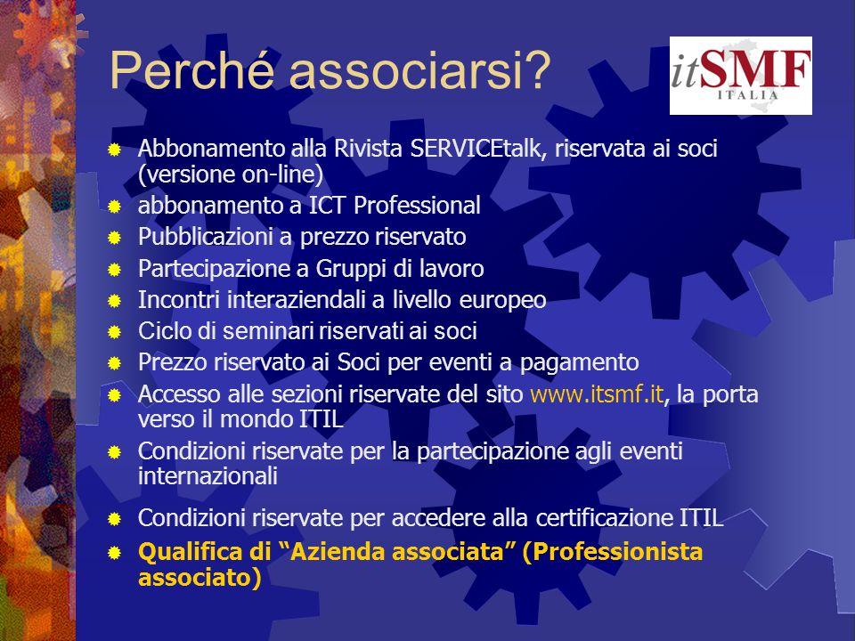 Perché associarsi? Abbonamento alla Rivista SERVICEtalk, riservata ai soci (versione on-line) abbonamento a ICT Professional Pubblicazioni a prezzo ri