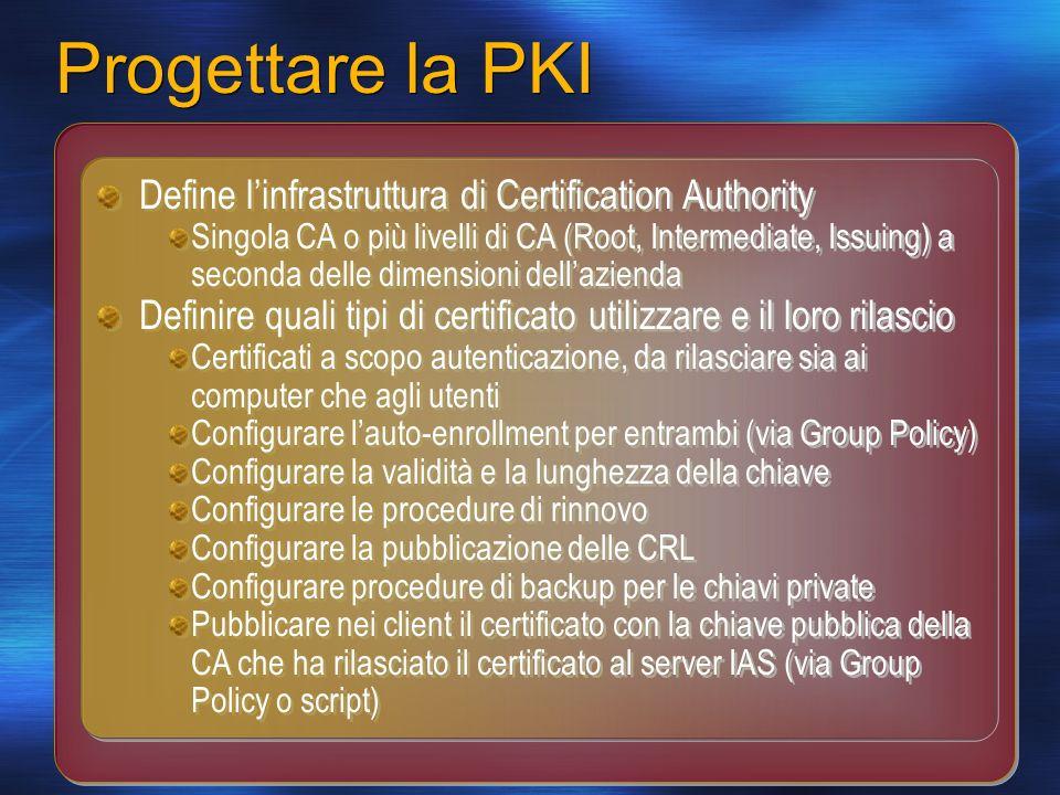 Progettare la PKI Define linfrastruttura di Certification Authority Singola CA o più livelli di CA (Root, Intermediate, Issuing) a seconda delle dimen