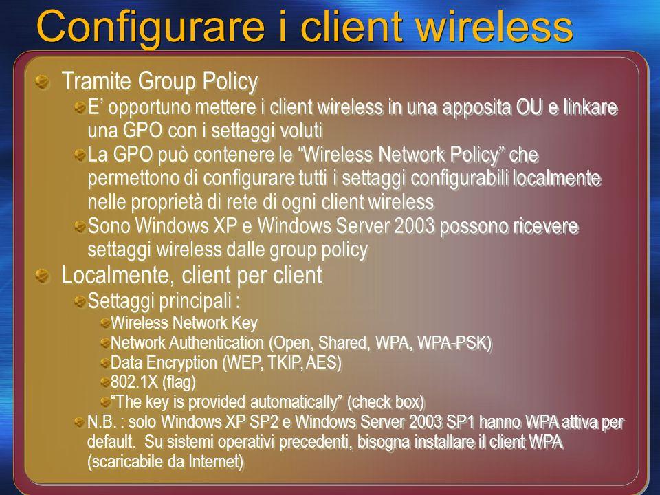 Configurare i client wireless Tramite Group Policy E opportuno mettere i client wireless in una apposita OU e linkare una GPO con i settaggi voluti La