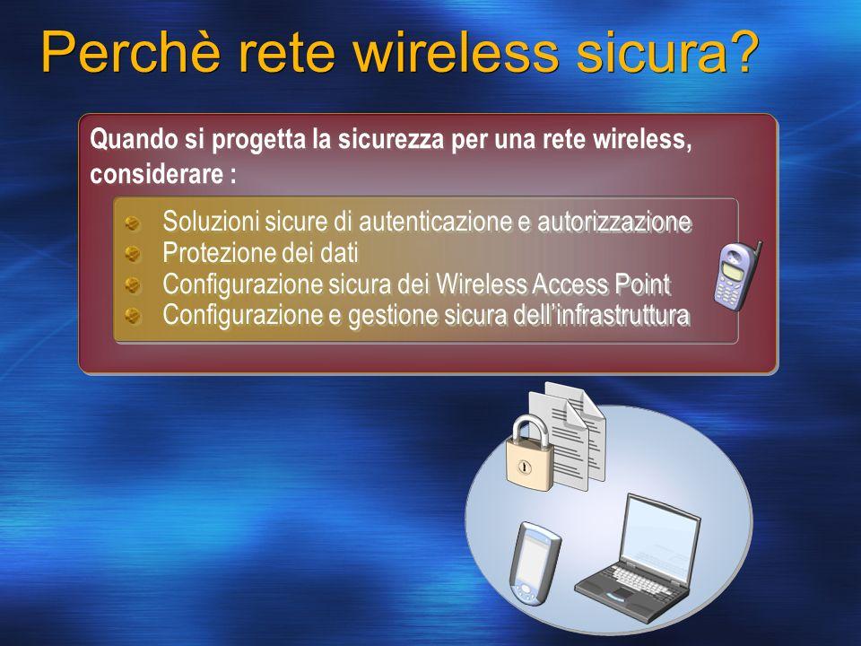 Quando si progetta la sicurezza per una rete wireless, considerare : Soluzioni sicure di autenticazione e autorizzazione Protezione dei dati Configura
