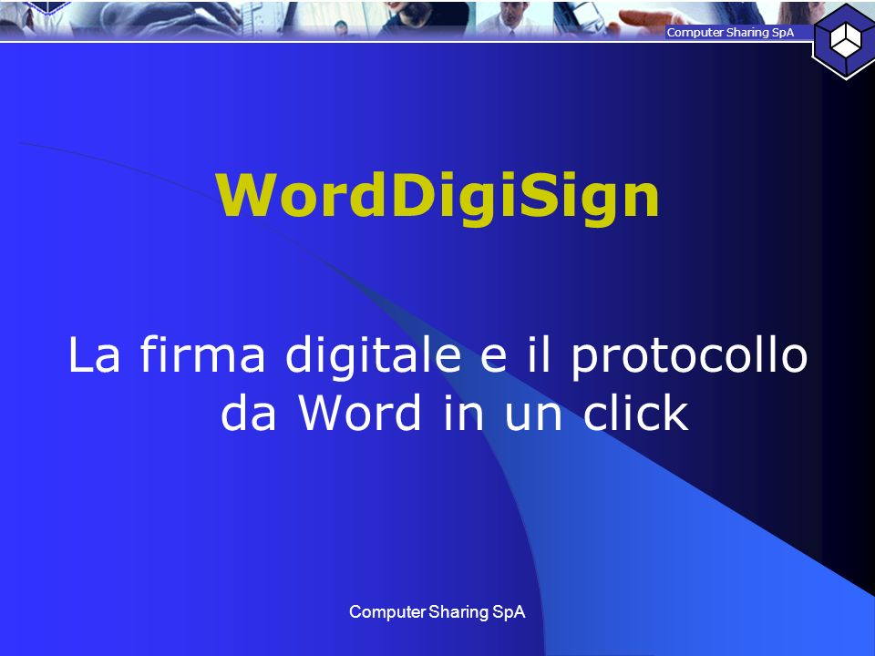 Computer Sharing SpA WordDigiSign La firma digitale e il protocollo da Word in un click