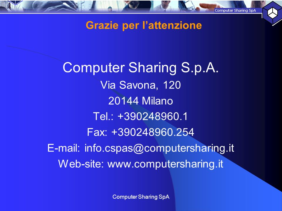 Computer Sharing SpA Computer Sharing S.p.A. Via Savona, 120 20144 Milano Tel.: +390248960.1 Fax: +390248960.254 E-mail: info.cspas@computersharing.it