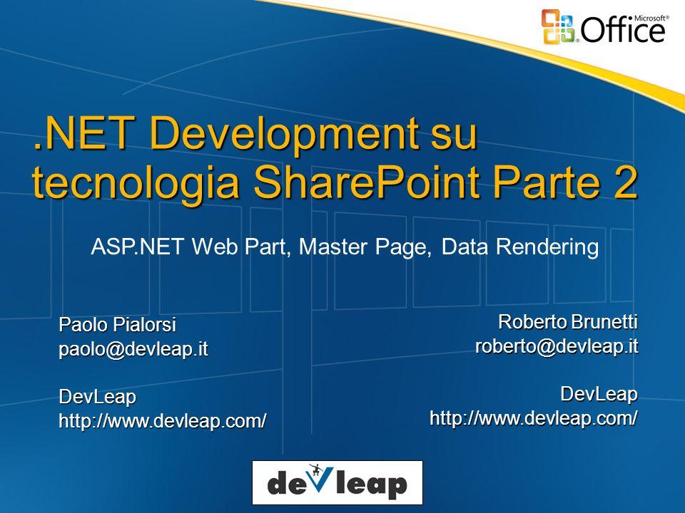 .NET Development su tecnologia SharePoint Parte 2 ASP.NET Web Part, Master Page, Data Rendering Paolo Pialorsi paolo@devleap.itDevLeaphttp://www.devle