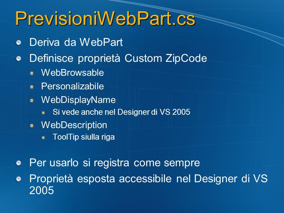 PrevisioniWebPart.cs Deriva da WebPart Definisce proprietà Custom ZipCode WebBrowsable Personalizabile WebDisplayName Si vede anche nel Designer di VS