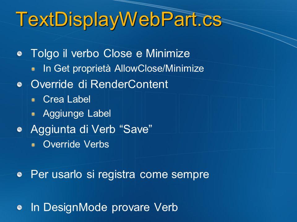 TextDisplayWebPart.cs Tolgo il verbo Close e Minimize In Get proprietà AllowClose/Minimize Override di RenderContent Crea Label Aggiunge Label Aggiunt