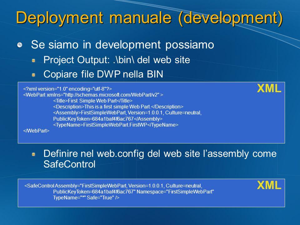 Deployment manuale (development) Se siamo in development possiamo Project Output:.\bin\ del web site Copiare file DWP nella BIN Definire nel web.confi